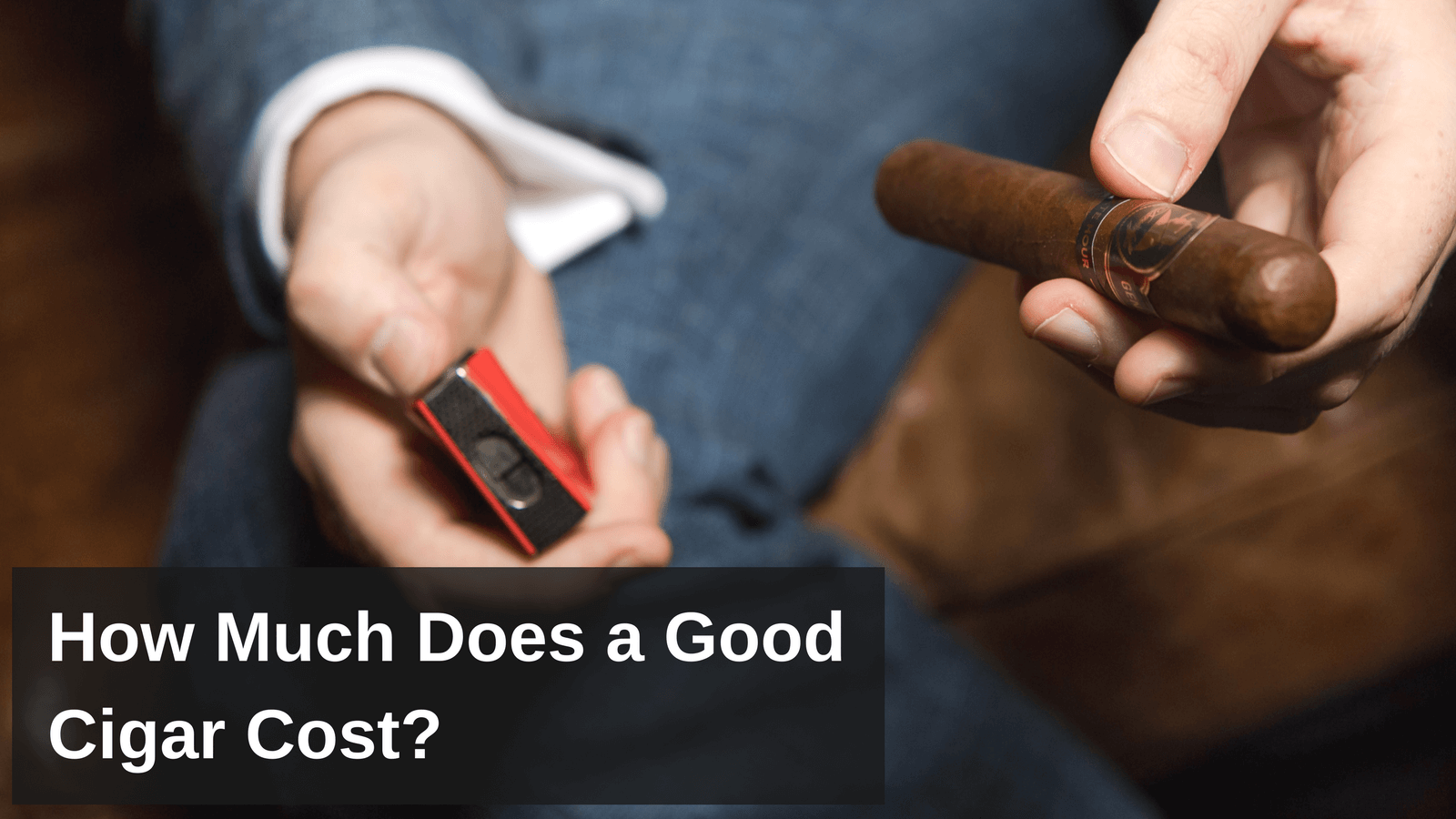 How Much Does A Good Cigar Cost?